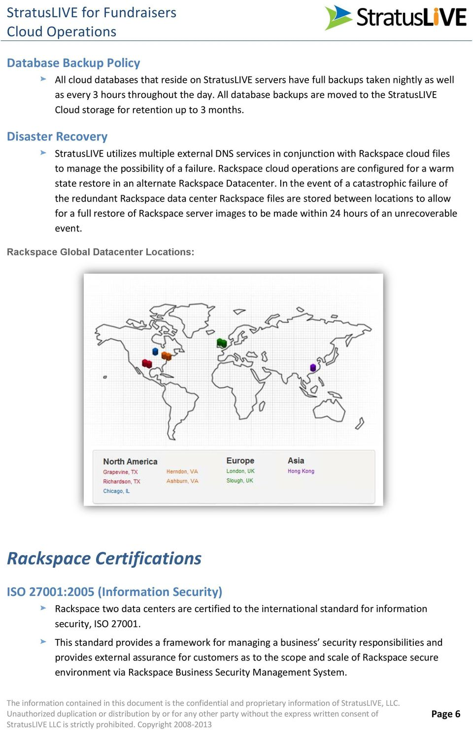 Disaster Recovery StratusLIVE utilizes multiple external DNS services in conjunction with Rackspace cloud files to manage the possibility of a failure.