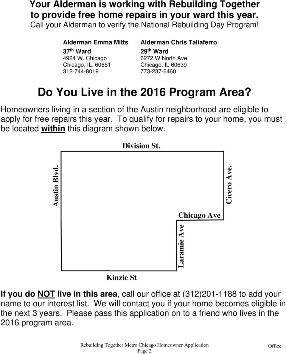 60651 Chicago, IL 60639 312-744-8019 773-237-6460 Do You Live in the 2016 Program Area? Homeowners living in a section of the Austin neighborhood are eligible to apply for free repairs this year.