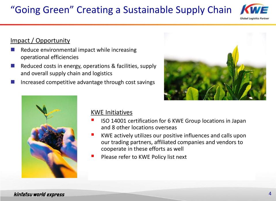 Initiatives ISO 14001 certification for 6 KWE Group locations in Japan and 8 other locations overseas KWE actively utilizes our positive