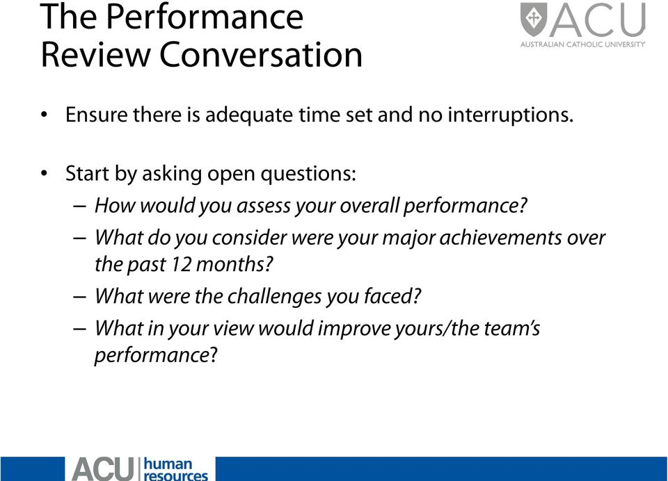 Start by asking open questions: How would you assess your overall performance?