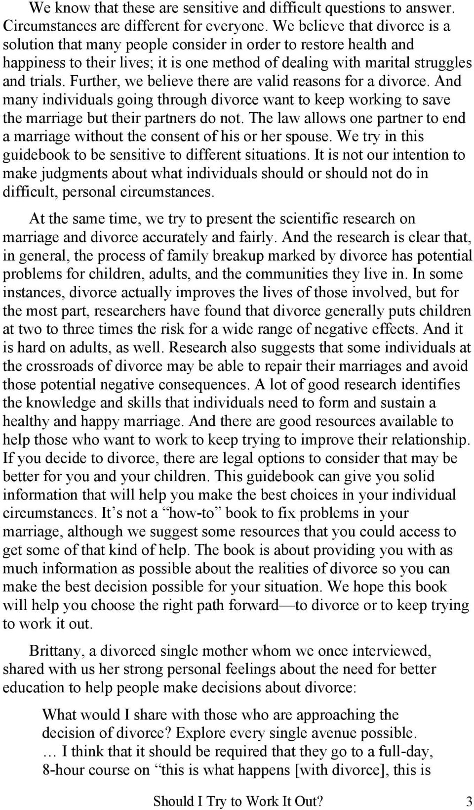 Further, we believe there are valid reasons for a divorce. And many individuals going through divorce want to keep working to save the marriage but their partners do not.