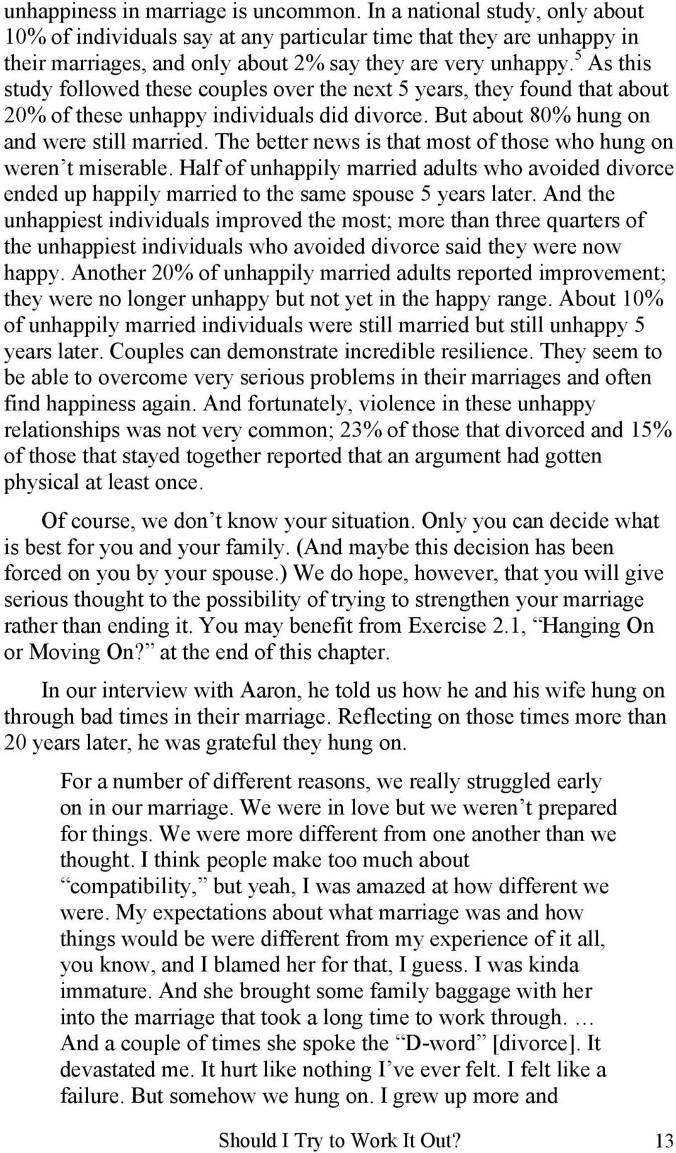 5 As this study followed these couples over the next 5 years, they found that about 20% of these unhappy individuals did divorce. But about 80% hung on and were still married.