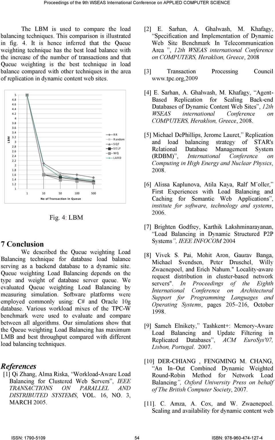 compared with other techniques in the area of replication in dynamic content web sites. [2] E. Sarhan, A. Ghalwash, M.