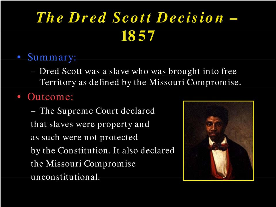 The Supreme Court declared that slaves were property and as such were