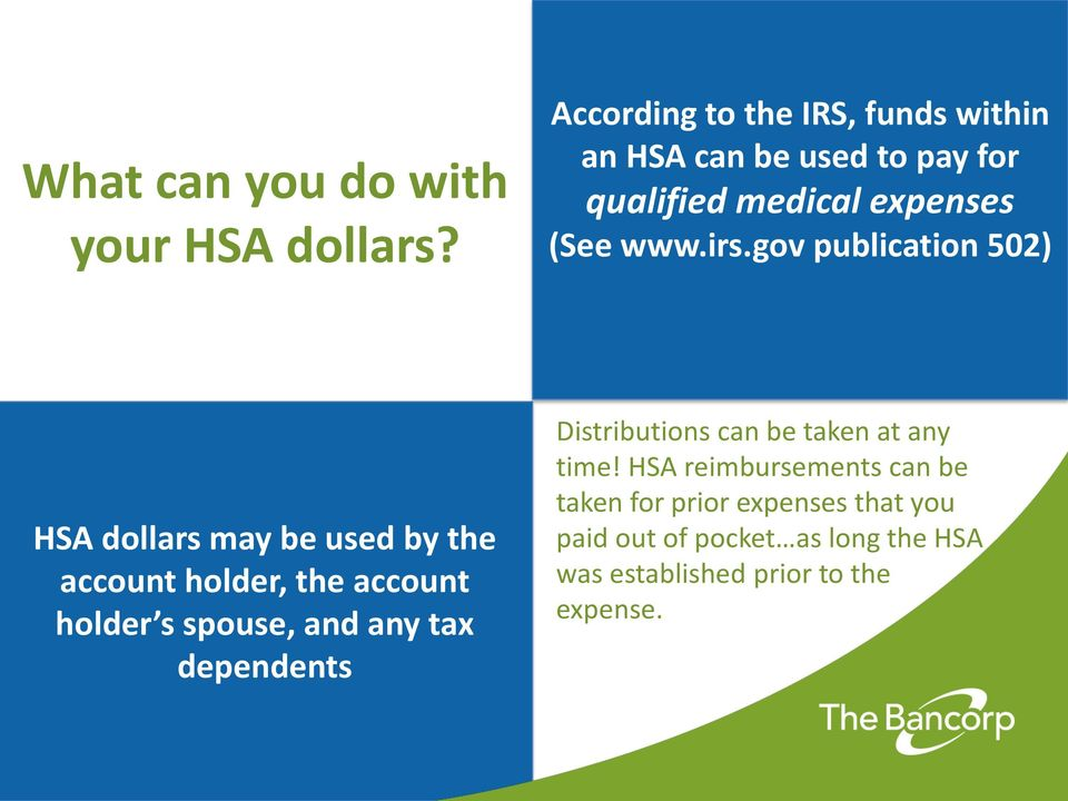 gov publication 502) HSA dollars may be used by the account holder, the account holder s spouse, and any tax