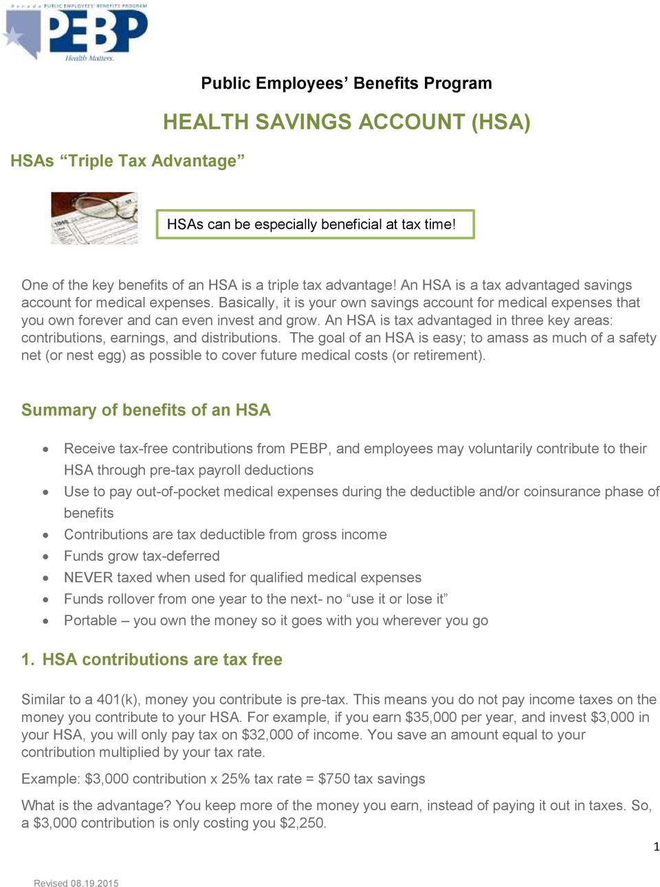 An HSA is tax advantaged in three key areas: contributions, earnings, and distributions.