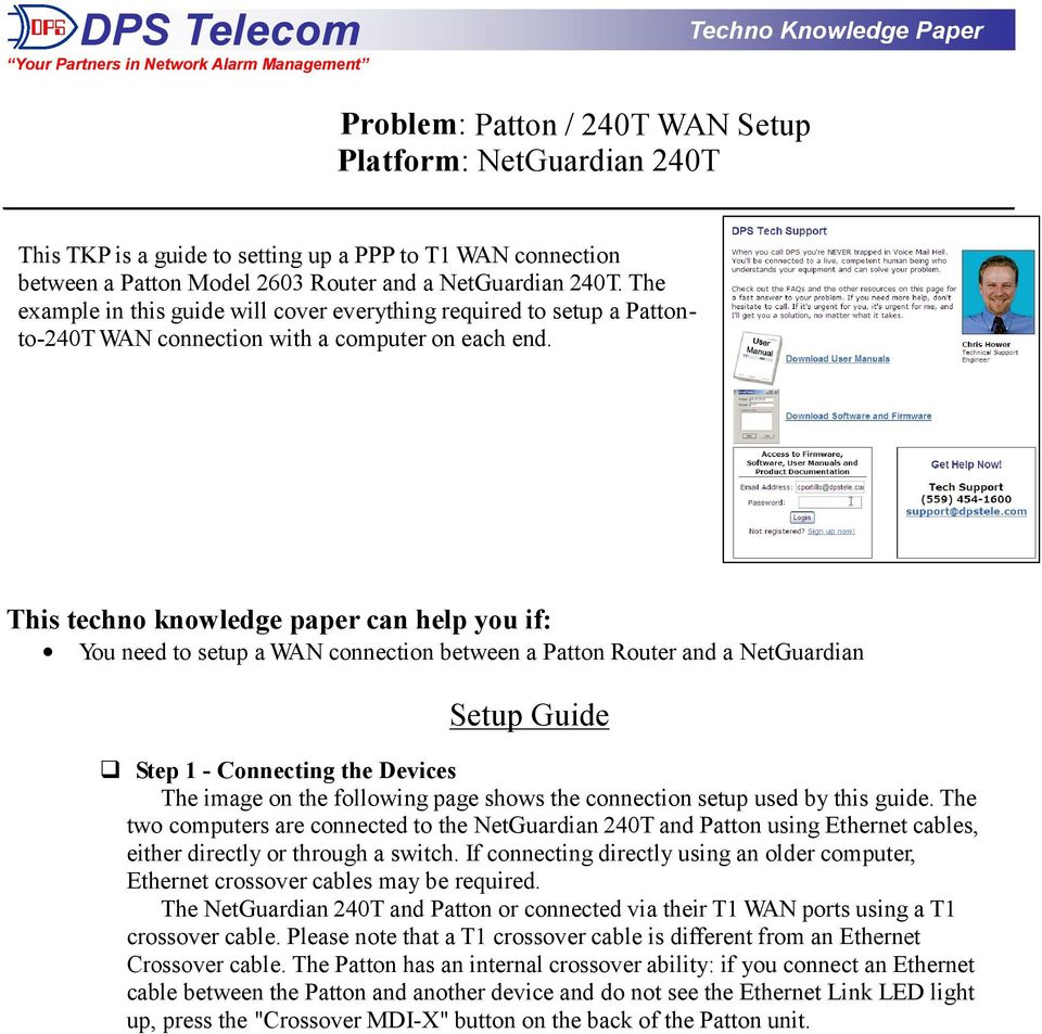 This techno knowledge paper can help you if: You need to setup a WAN connection between a Patton Router and a NetGuardian Setup Guide Step 1 - Connecting the Devices The image on the following page