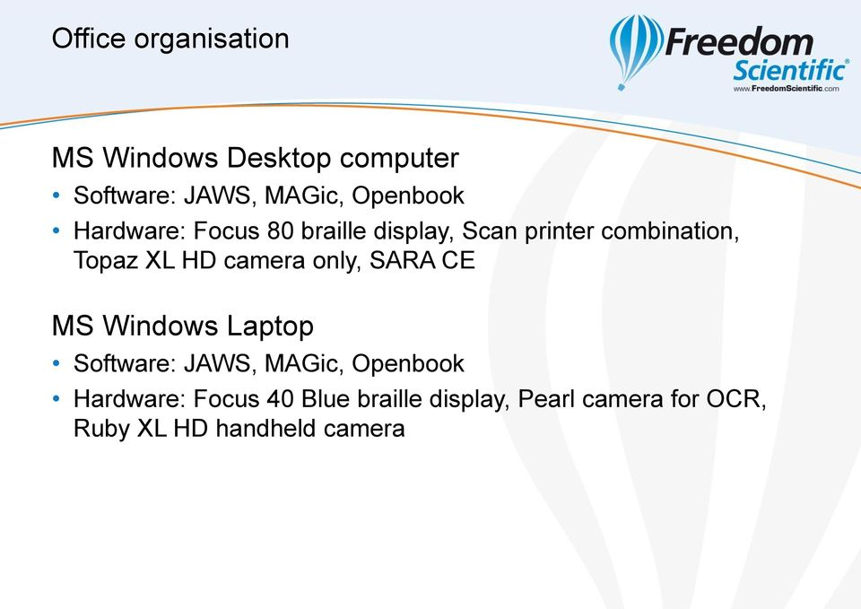 XL HD camera only, SARA CE MS Windows Laptop Software: JAWS, MAGic, Openbook