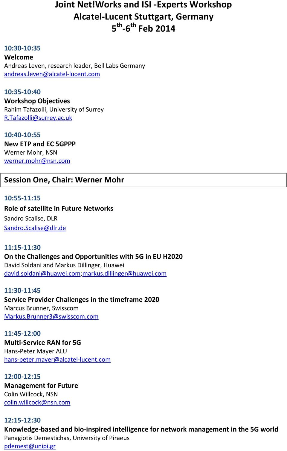 de 11:15-11:30 On the Challenges and Opportunities with 5G in EU H2020 David Soldani and Markus Dillinger, Huawei david.soldani@huawei.com;markus.dillinger@huawei.