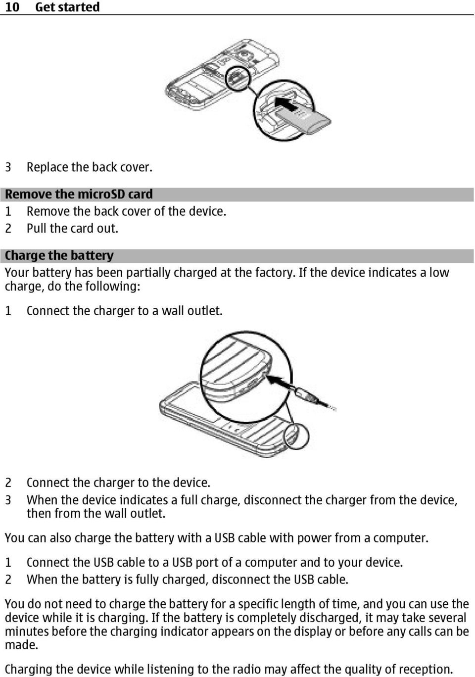 3 When the device indicates a full charge, disconnect the charger from the device, then from the wall outlet. You can also charge the battery with a USB cable with power from a computer.