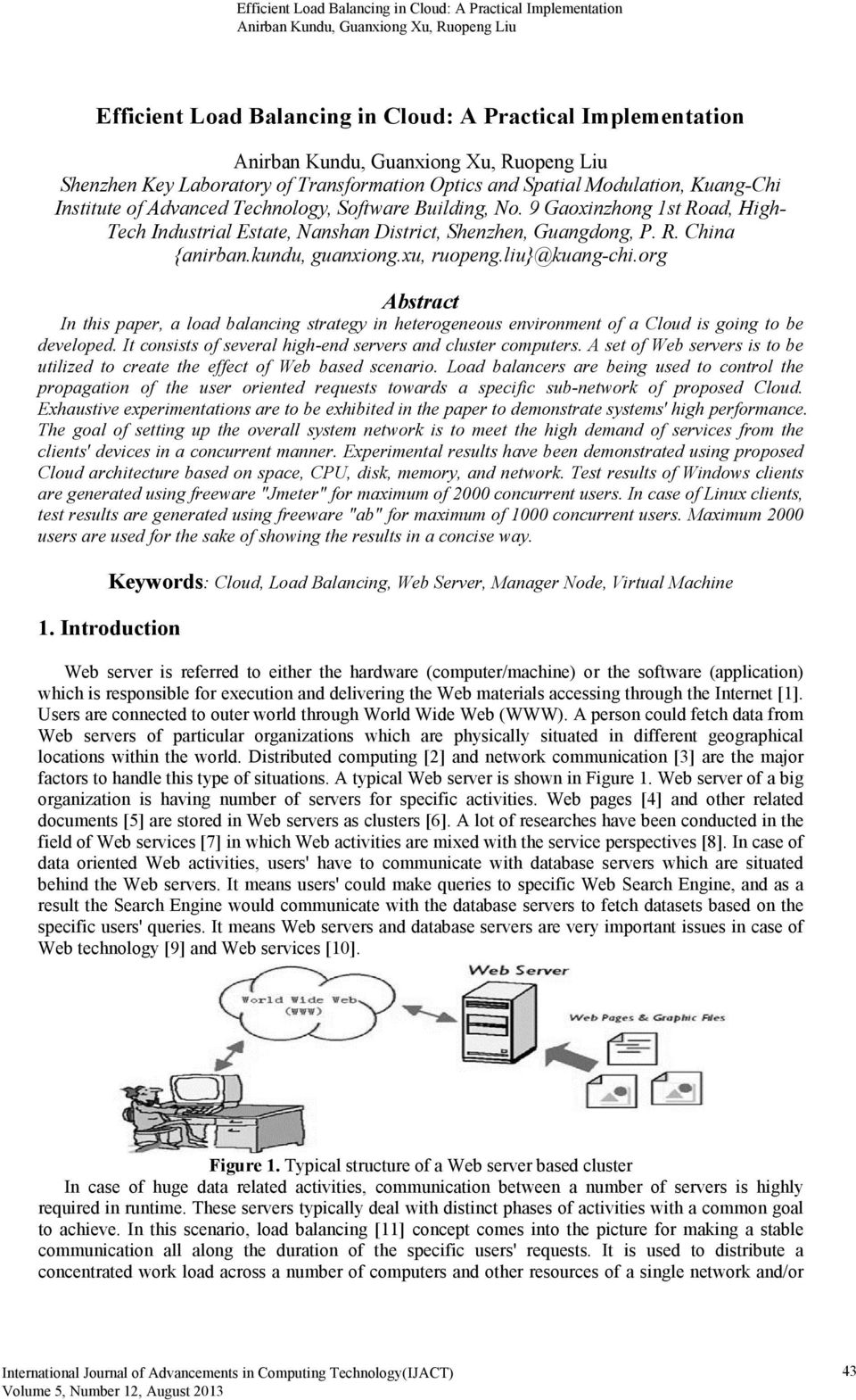 org Abstract In this paper, a load balancing strategy in heterogeneous environment of a Cloud is going to be developed. It consists of several high-end servers and cluster computers.