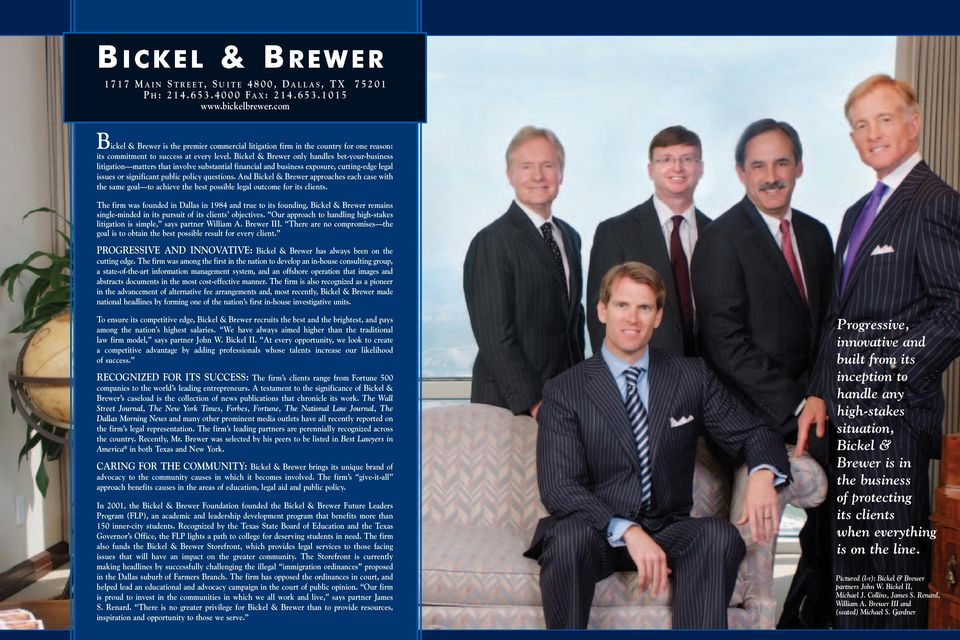 Bickel & Brewer only handles bet-your-business litigation matters that involve substantial financial and business exposure, cutting-edge legal issues or significant public policy questions.