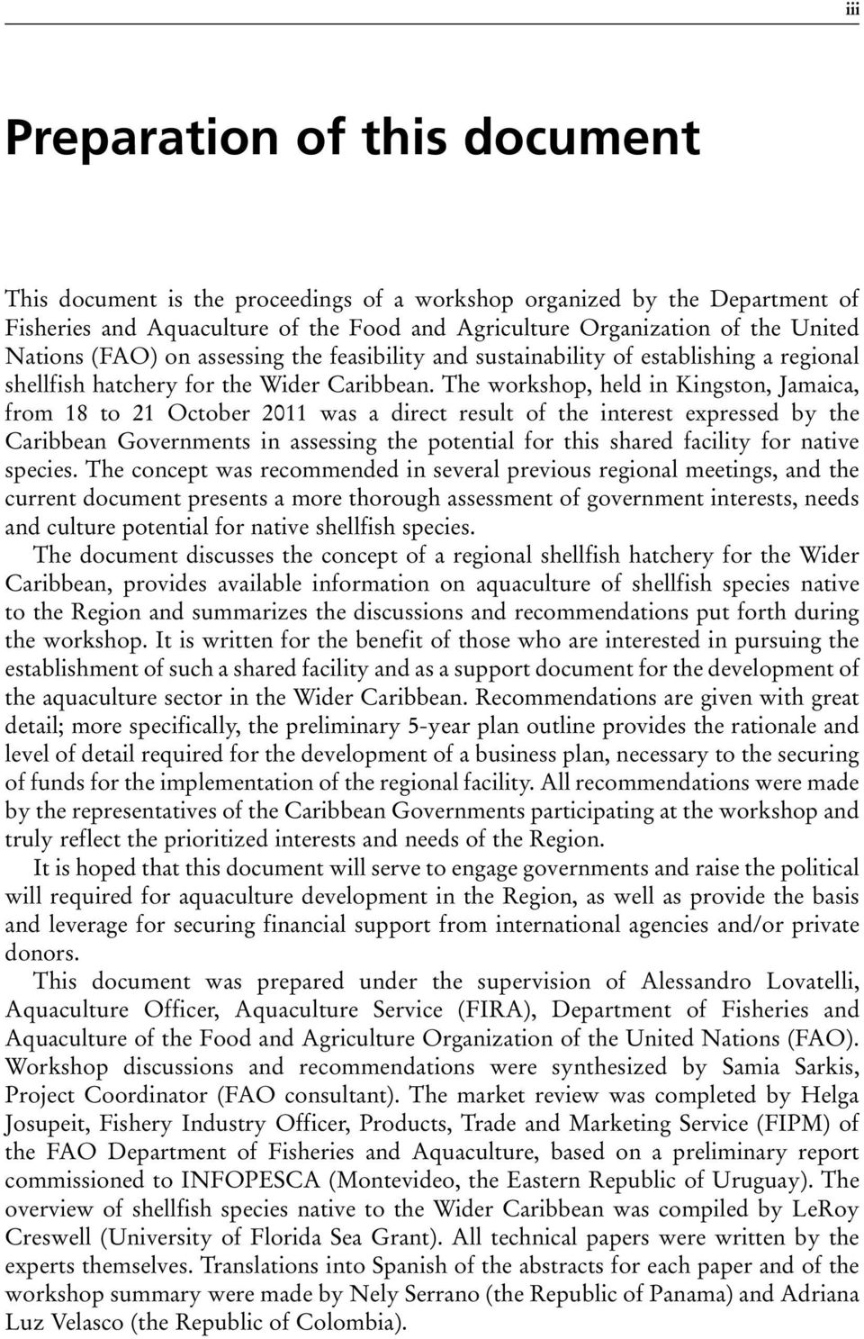 The workshop, held in Kingston, Jamaica, from 18 to 21 October 2011 was a direct result of the interest expressed by the Caribbean Governments in assessing the potential for this shared facility for