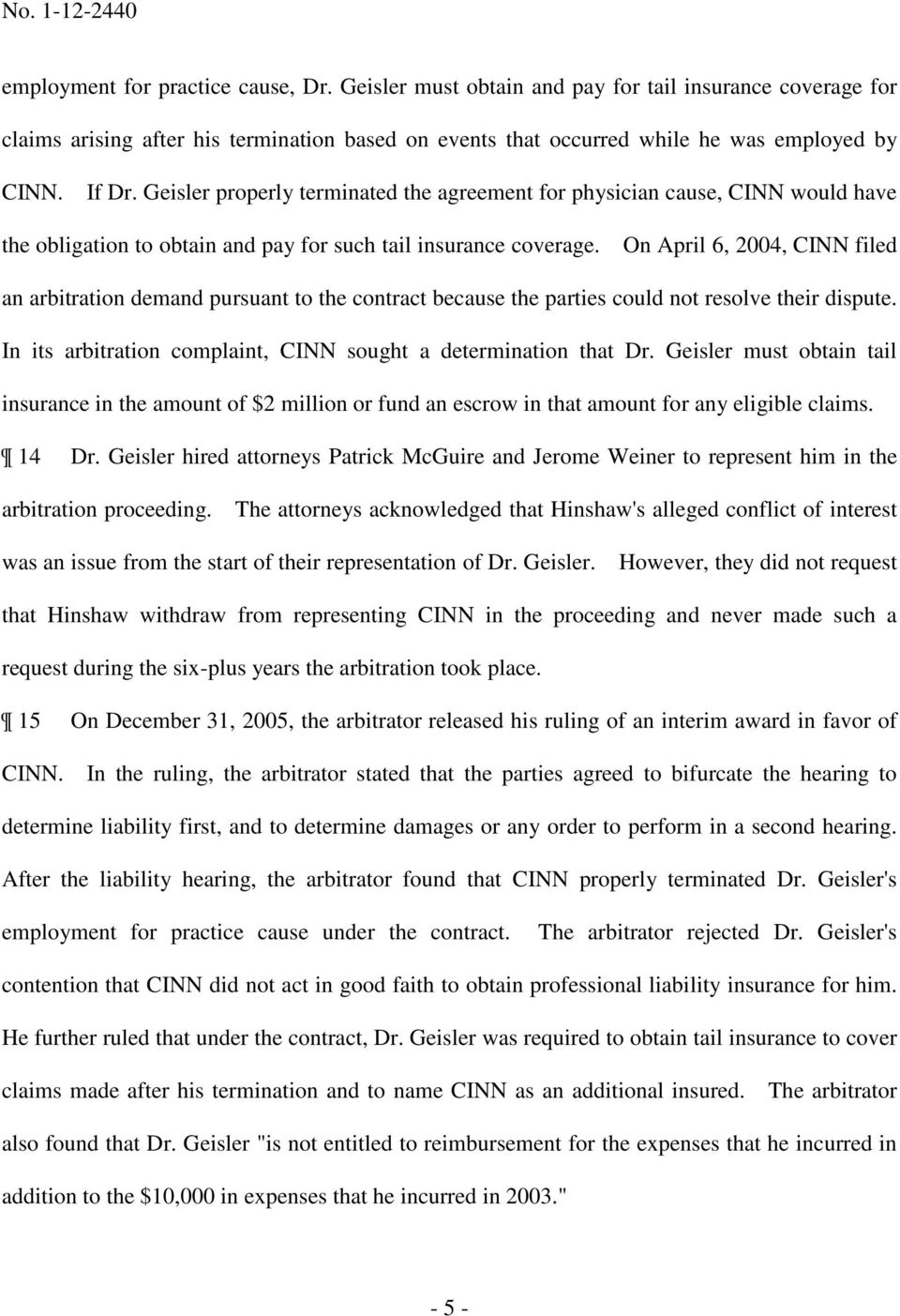 On April 6, 2004, CINN filed an arbitration demand pursuant to the contract because the parties could not resolve their dispute. In its arbitration complaint, CINN sought a determination that Dr.