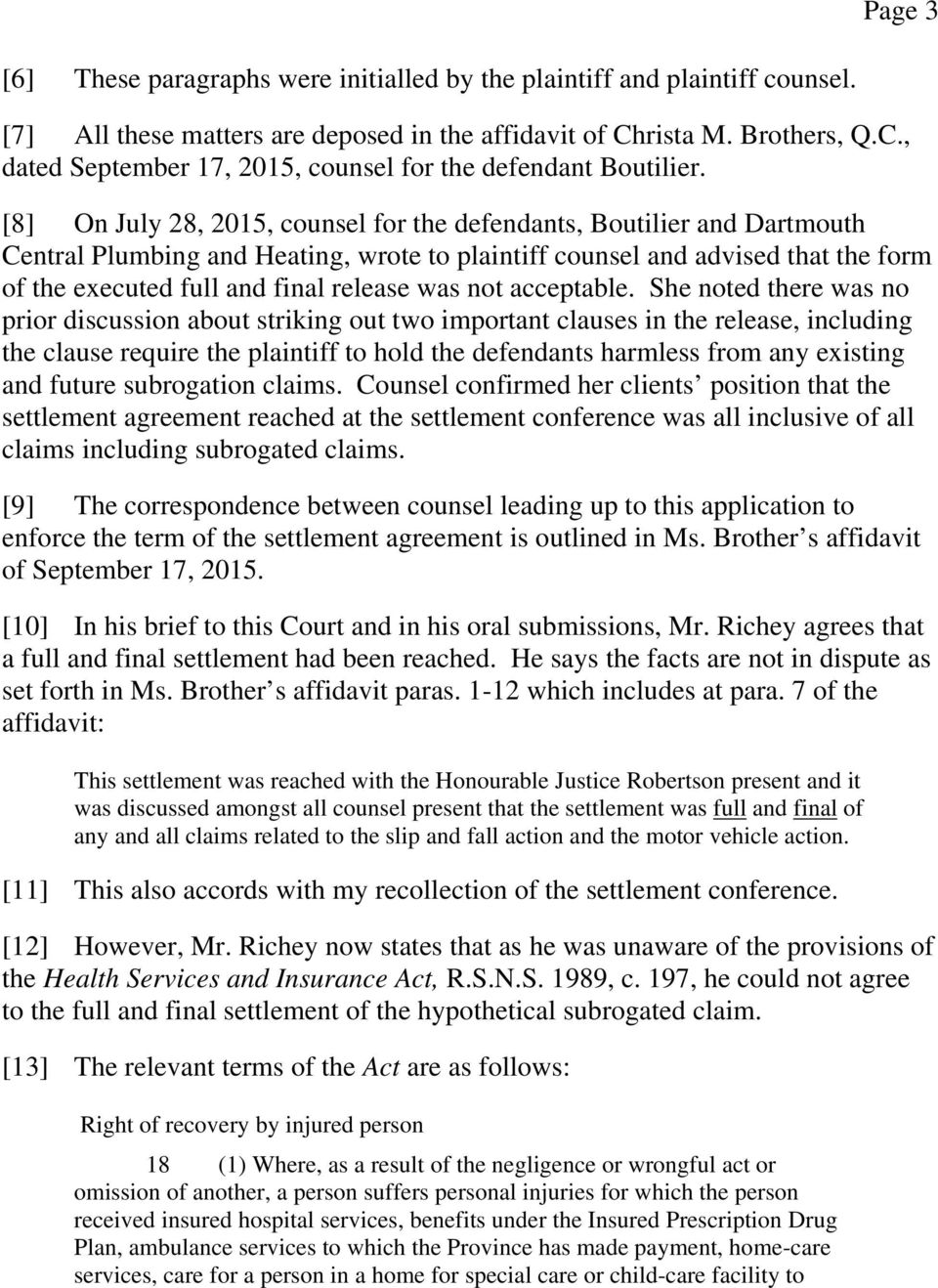 [8] On July 28, 2015, counsel for the defendants, Boutilier and Dartmouth Central Plumbing and Heating, wrote to plaintiff counsel and advised that the form of the executed full and final release was
