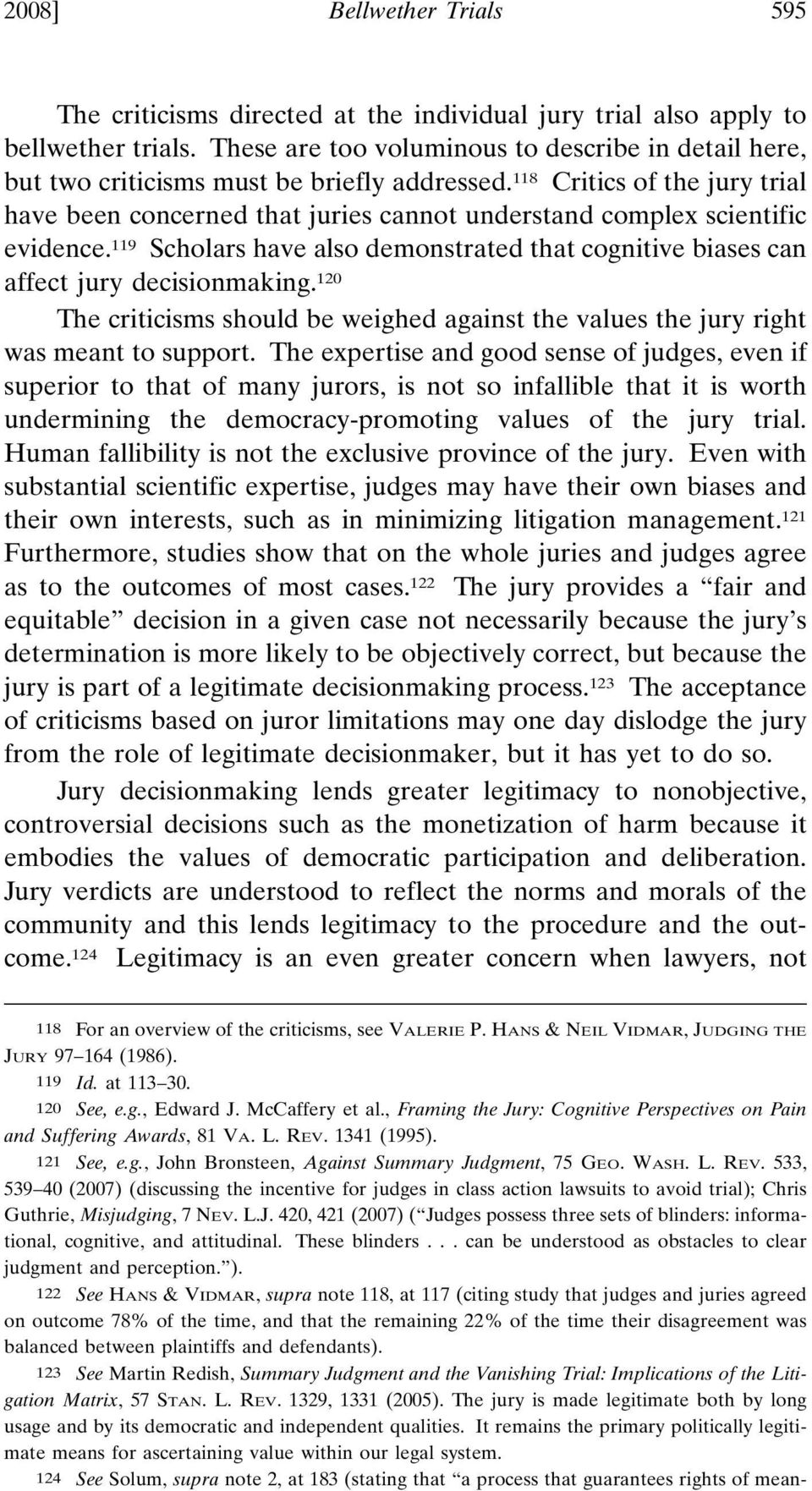 118 Critics of the jury trial have been concerned that juries cannot understand complex scientific evidence. 119 Scholars have also demonstrated that cognitive biases can affect jury decisionmaking.
