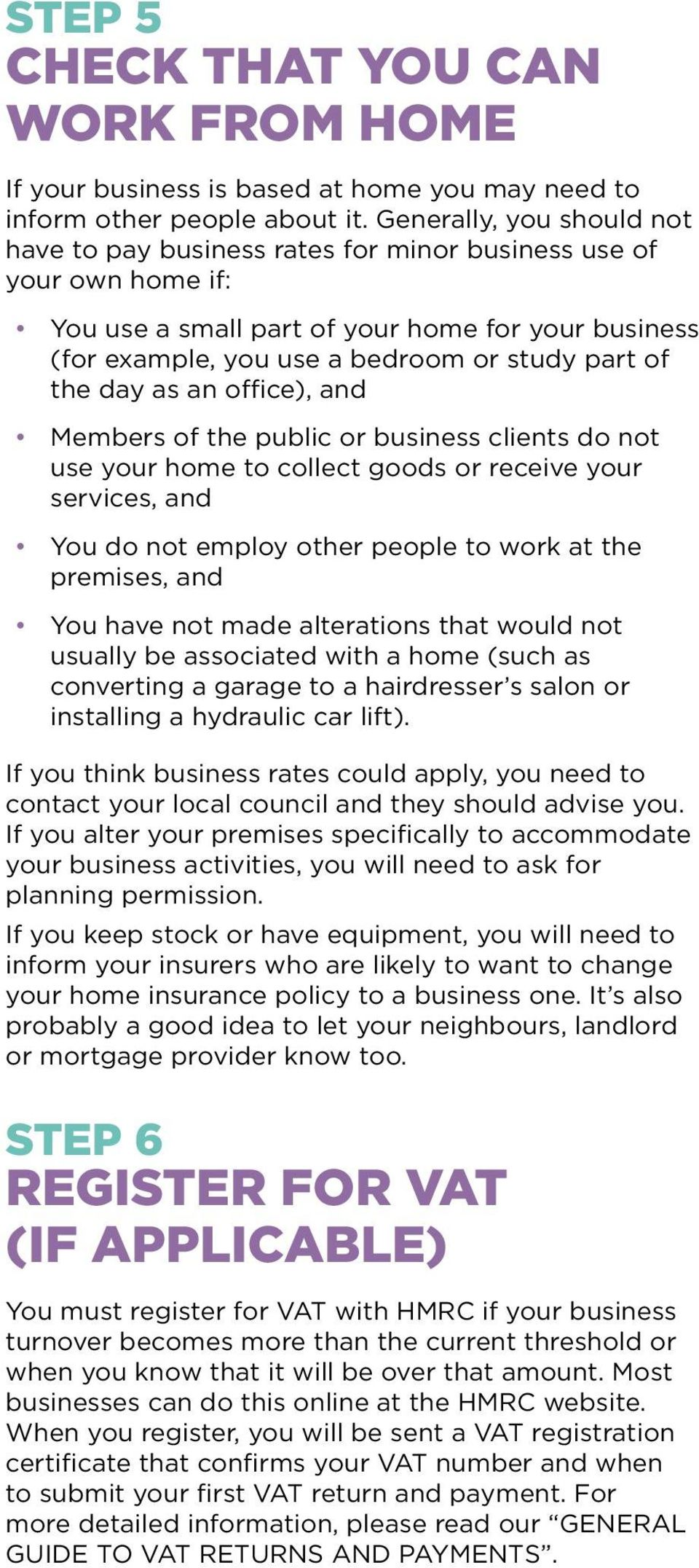 the day as an office), and Members of the public or business clients do not use your home to collect goods or receive your services, and You do not employ other people to work at the premises, and