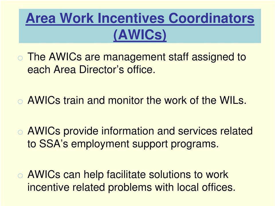 o AWICs provide information and services related to SSA s employment support programs.
