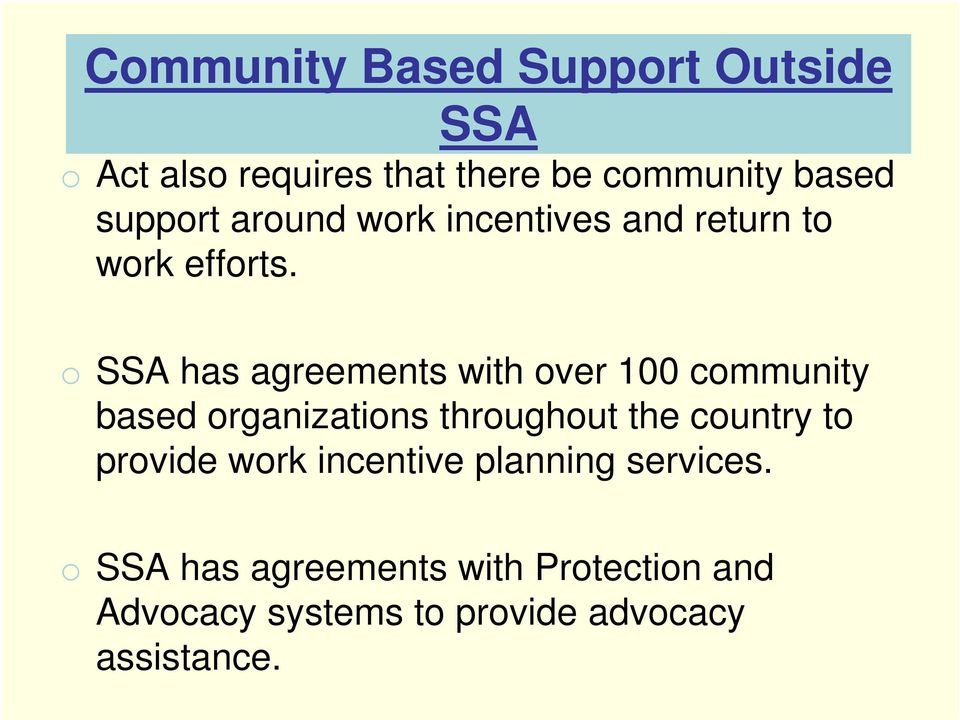 o SSA has agreements with over 100 community based organizations throughout the country to