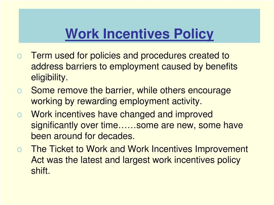 Some remove the barrier, while others encourage working by rewarding employment activity.