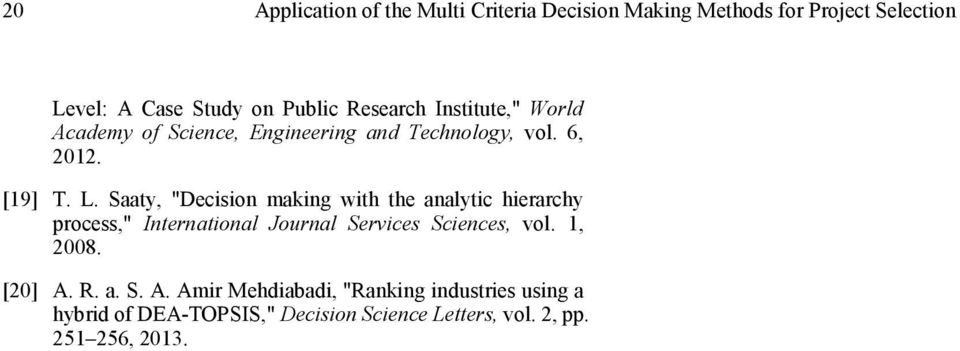 "Saaty, ""Decision making with the analytic hierarchy process,"" International Journal Services Sciences, vol. 1, 2008."