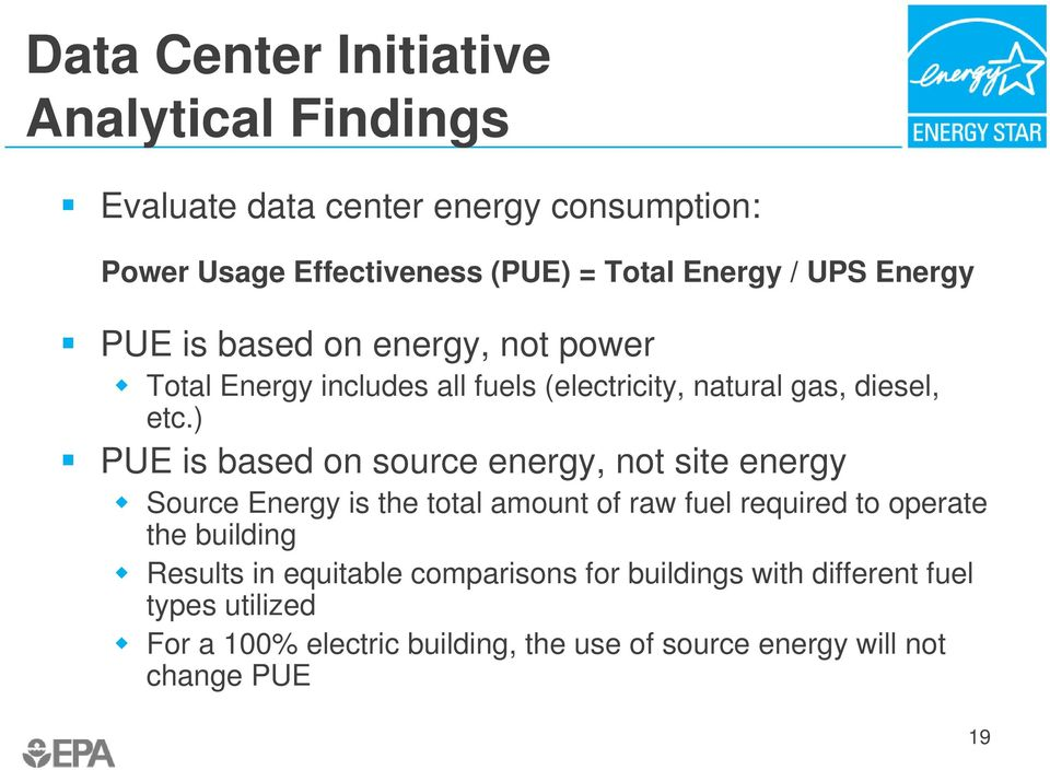 ) PUE is based on source energy, not site energy Source Energy is the total amount of raw fuel required to operate the building