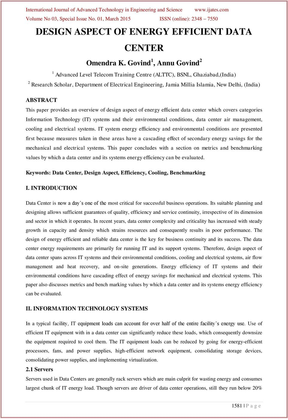 ABSTRACT This paper provides an overview of design aspect of energy efficient data center which covers categories Information Technology (IT) systems and their environmental conditions, data center