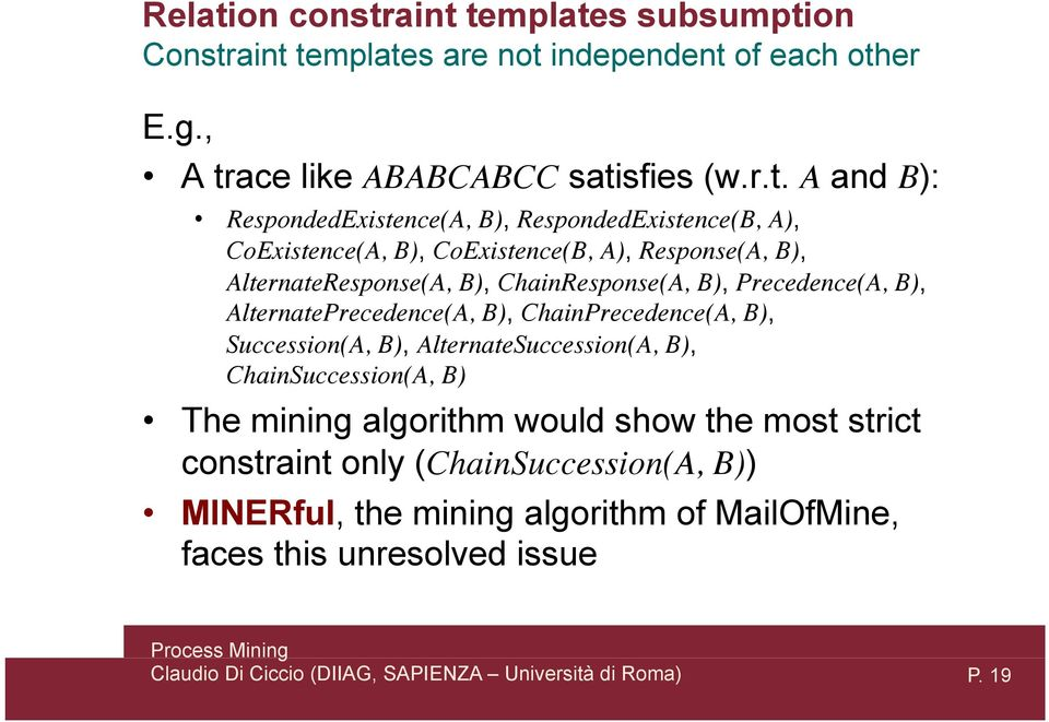 aint templates subsumption Constraint templates are not independent of each other E.g., A trace like ABABCABCC satisfies (w.r.t. A and B):