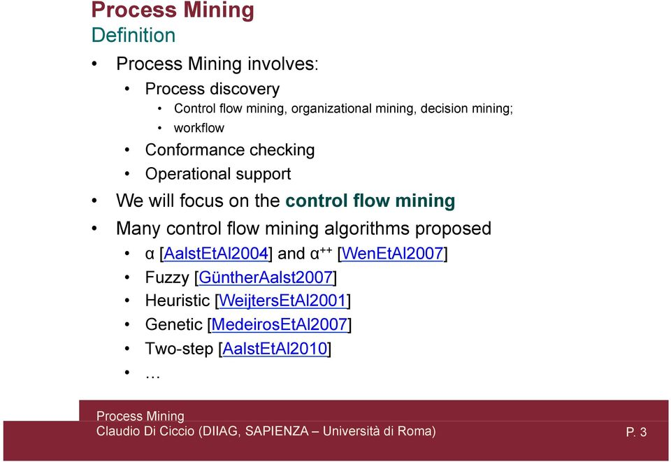 mining Many control flow mining algorithms proposed α [AalstEtAl2004] and α ++ [WenEtAl2007]