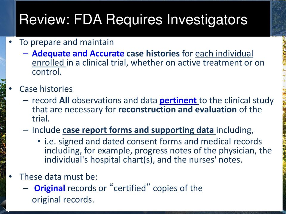 Case histories record All observations and data pertinent to the clinical study that are necessary for reconstruction and evaluation of the trial.