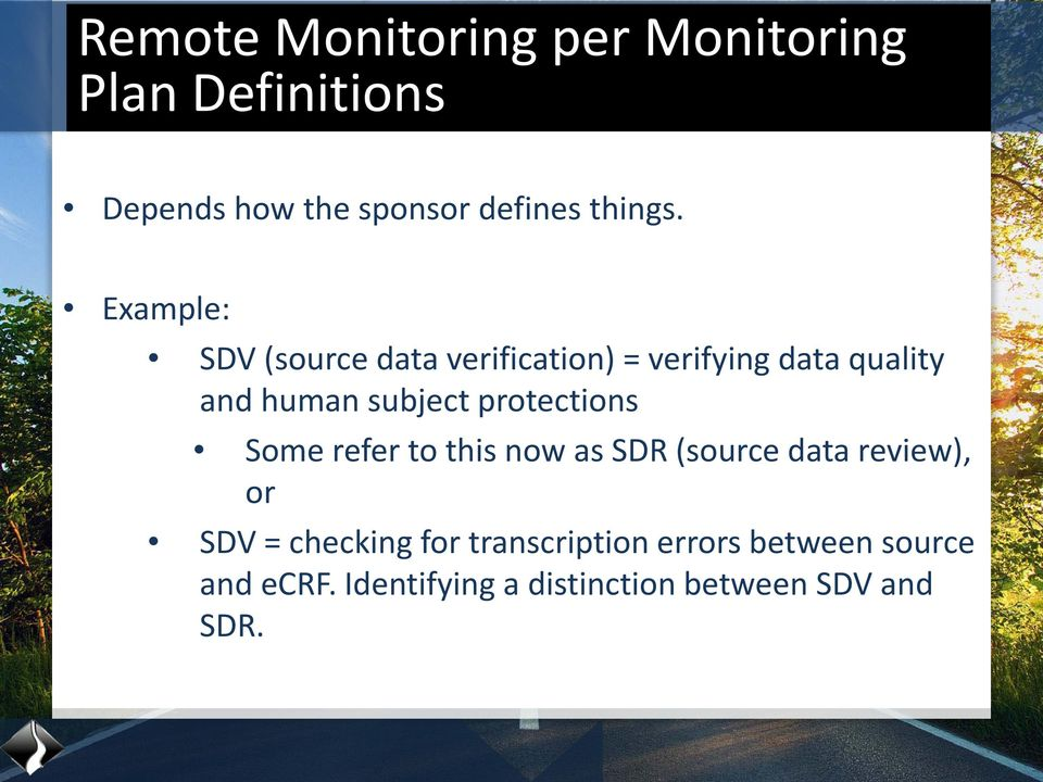 Example: SDV (source data verification) = verifying data quality and human subject