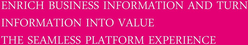INFORMATION INTO VALUE