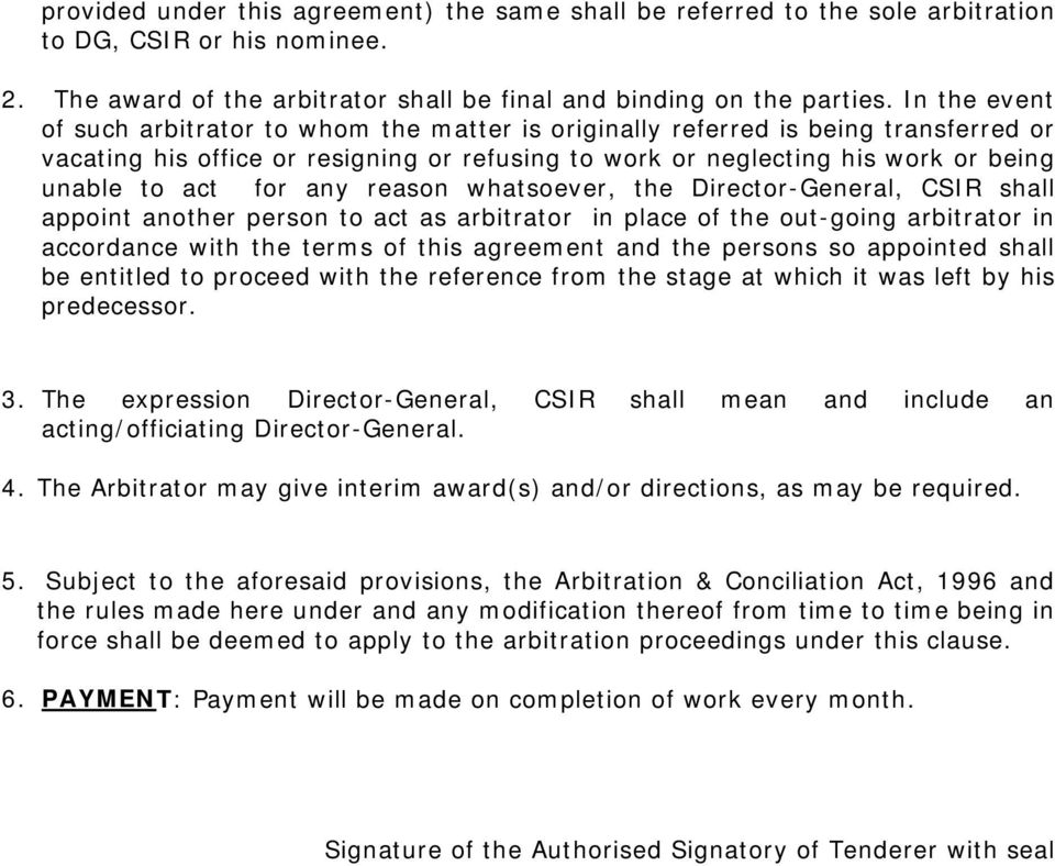 for any reason whatsoever, the Director-General, CSIR shall appoint another person to act as arbitrator in place of the out-going arbitrator in accordance with the terms of this agreement and the