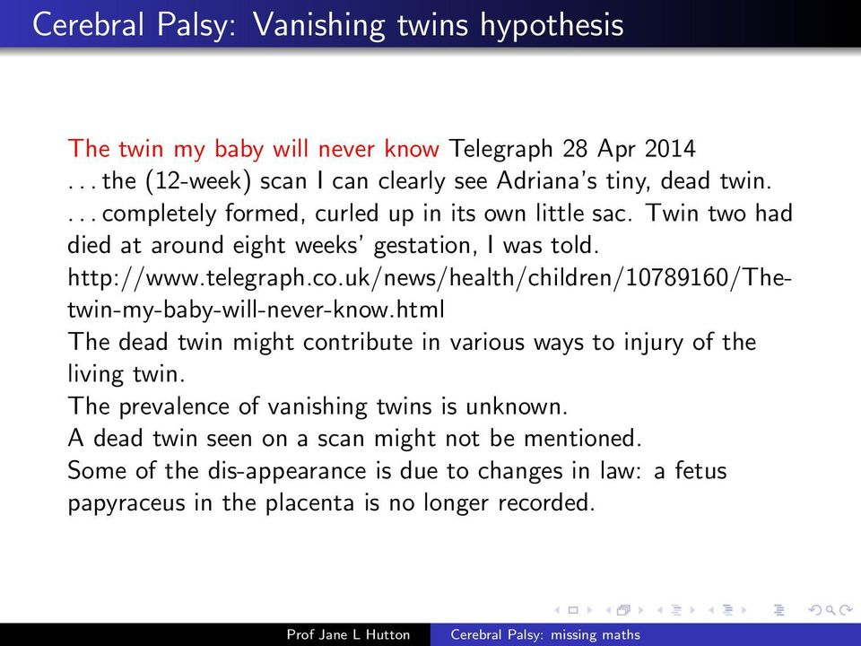 html The dead twin might contribute in various ways to injury of the living twin. The prevalence of vanishing twins is unknown.