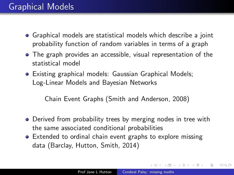 Log-Linear Models and Bayesian Networks Chain Event Graphs (Smith and Anderson, 2008) Derived from probability trees by merging nodes in