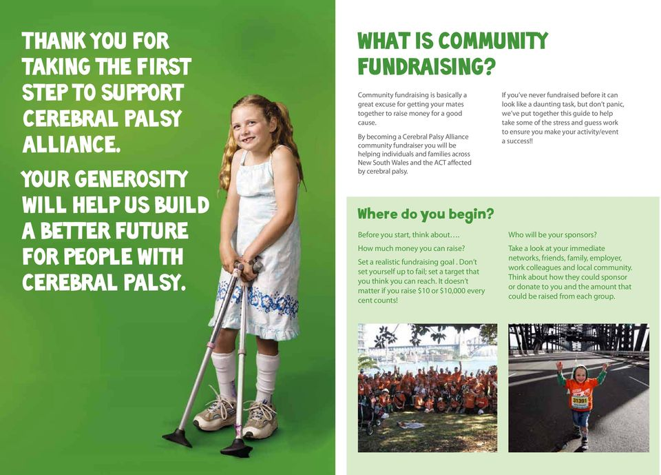 By becoming a Cerebral Palsy Alliance community fundraiser you will be helping individuals and families across New South Wales and the ACT affected by cerebral palsy. Where do you begin?
