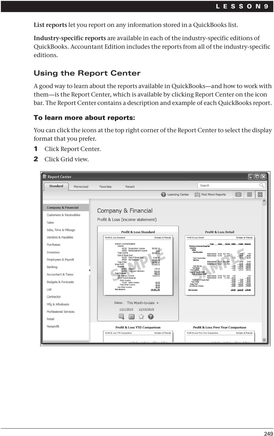 Using the Report Center A good way to learn about the reports available in QuickBooks and how to work with them is the Report Center, which is available by clicking Report Center on