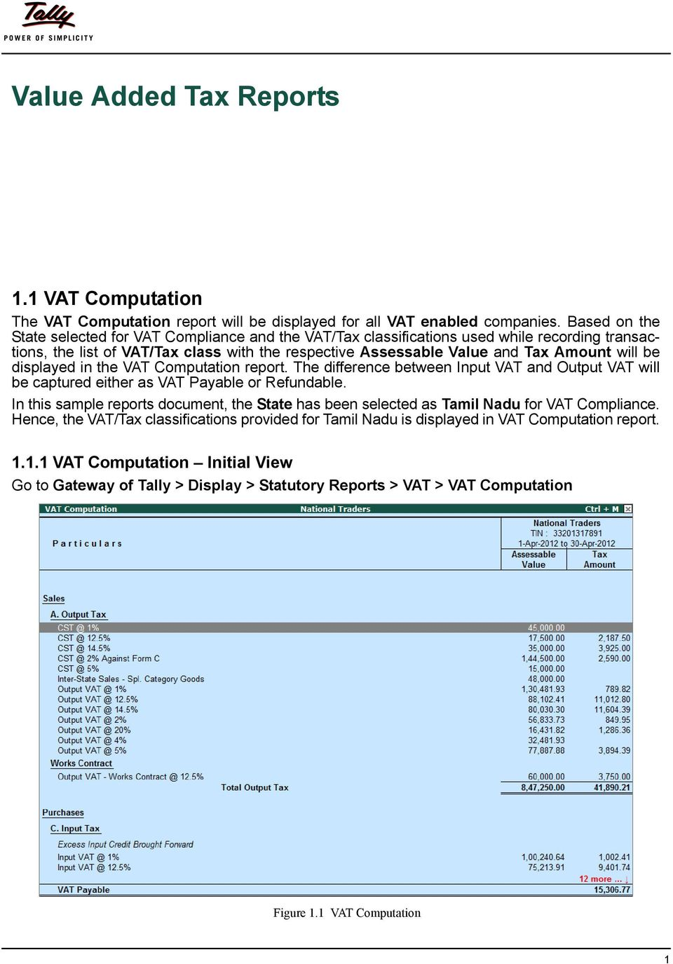 will be displayed in the VAT Computation report. The difference between Input VAT and Output VAT will be captured either as VAT Payable or Refundable.