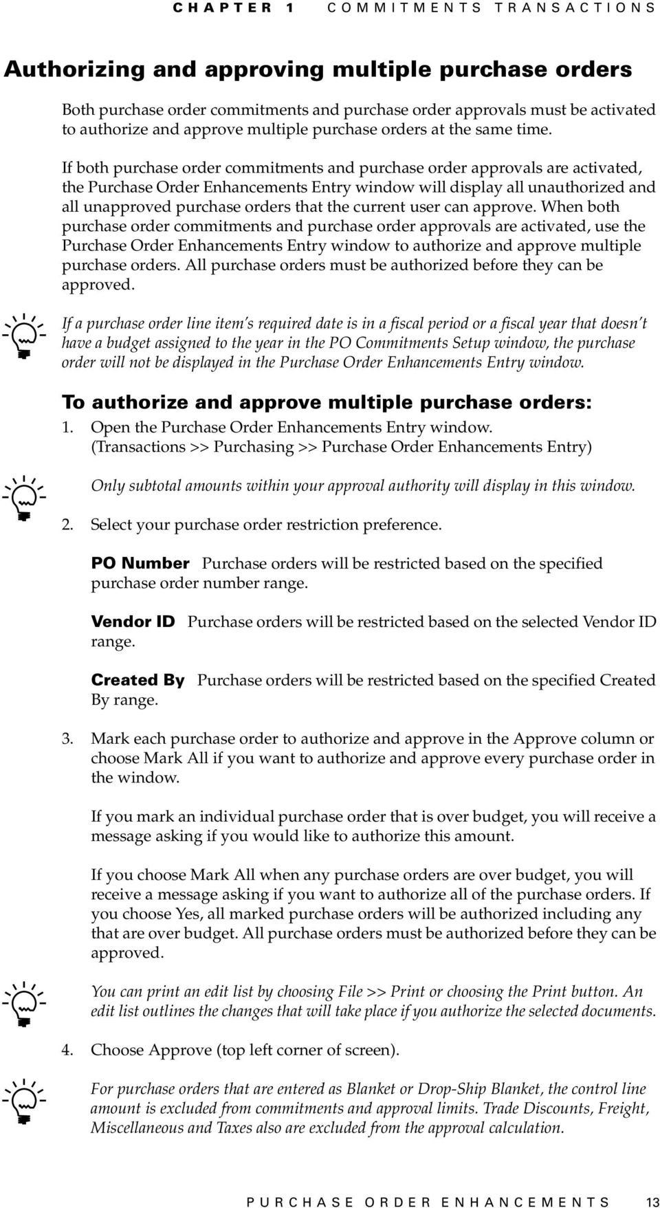 If both purchase order commitments and purchase order approvals are activated, the Purchase Order Enhancements Entry window will display all unauthorized and all unapproved purchase orders that the