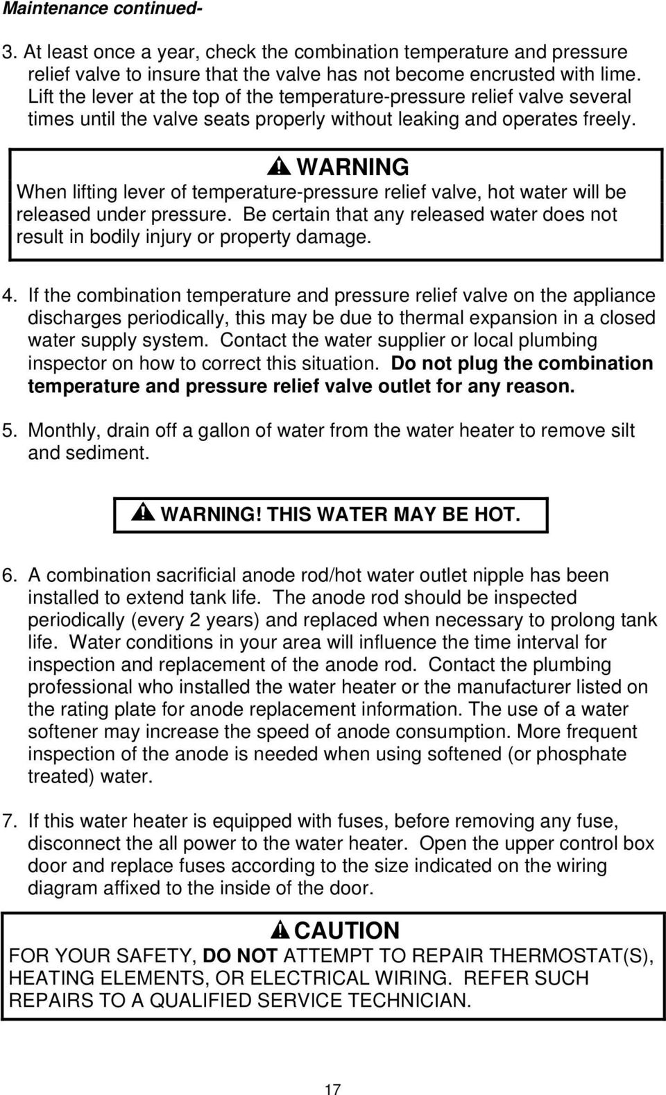 WARNING When lifting lever of temperature-pressure relief valve, hot water will be released under pressure. Be certain that any released water does not result in bodily injury or property damage. 4.