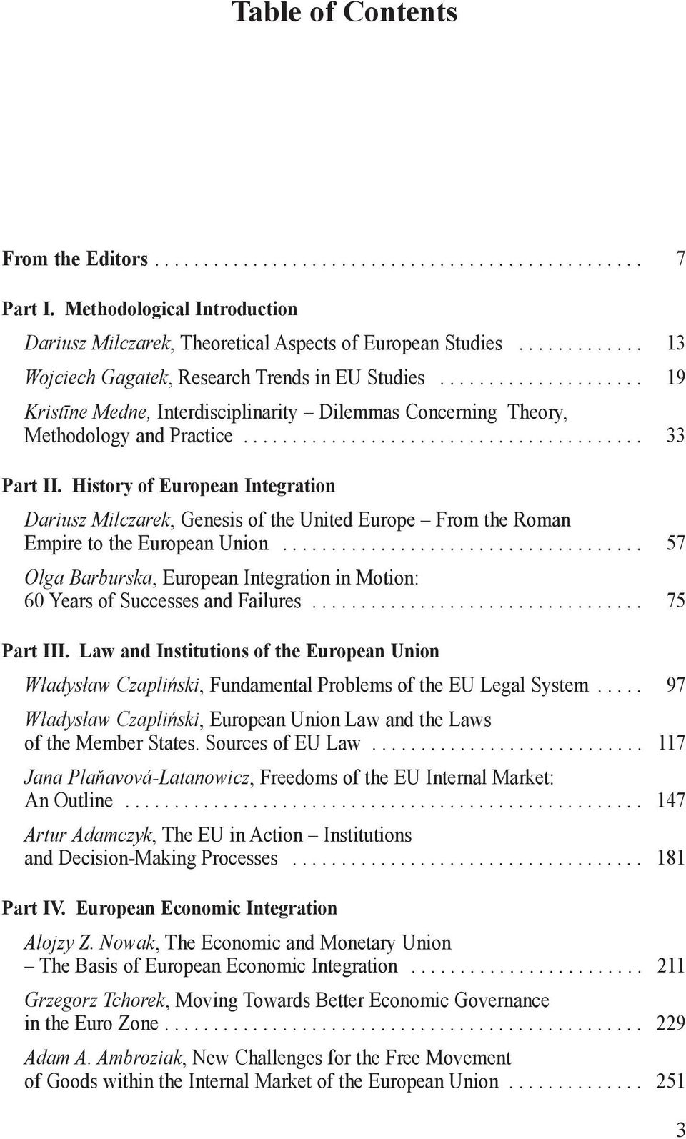 History of European Integration Dariusz Milczarek, Genesis of the United Europe From the Roman Empire to the European Union.