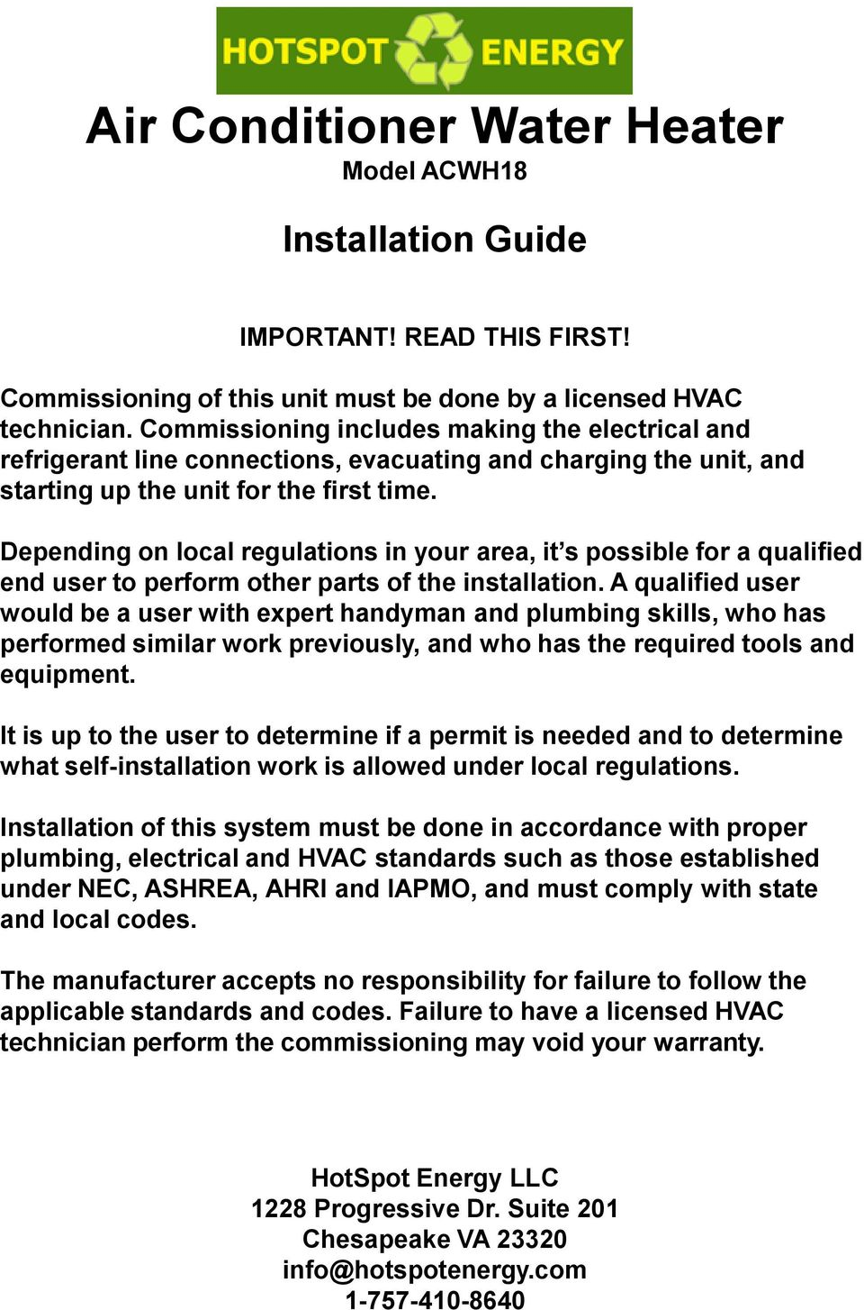 Depending on local regulations in your area, it s possible for a qualified end user to perform other parts of the installation.