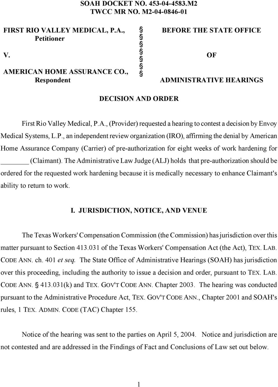 A., (Provider) requested a hearing to contest a decision by Envoy Medical Systems, L.P., an independent review organization (IRO), affirming the denial by American Home Assurance Company (Carrier) of pre-authorization for eight weeks of work hardening for (Claimant).