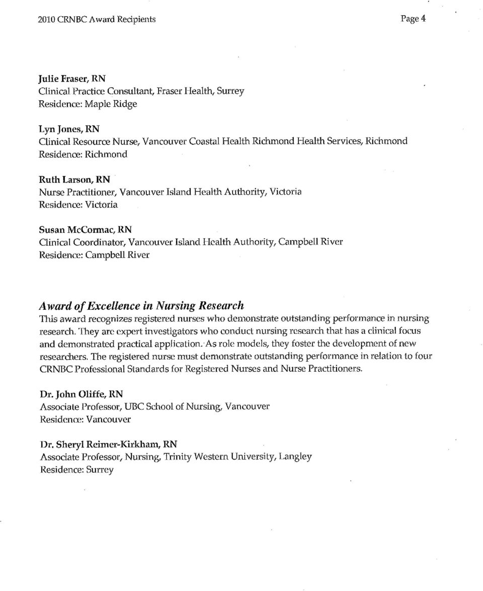Island Health Authority, Campbell River Residence: Campbell River Award of Excellence in Nursing Research This award recognizes registered nurses who demonstrate outstanding performance in nursing