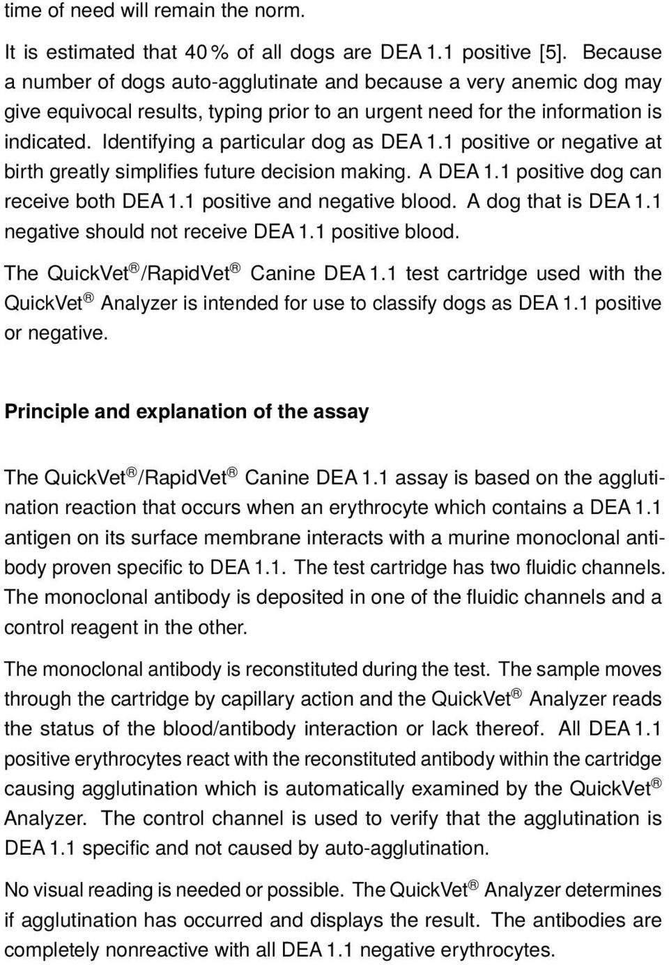 Identifying a particular dog as DEA 1.1 positive or negative at birth greatly simplifies future decision making. A DEA 1.1 positive dog can receive both DEA 1.1 positive and negative blood.