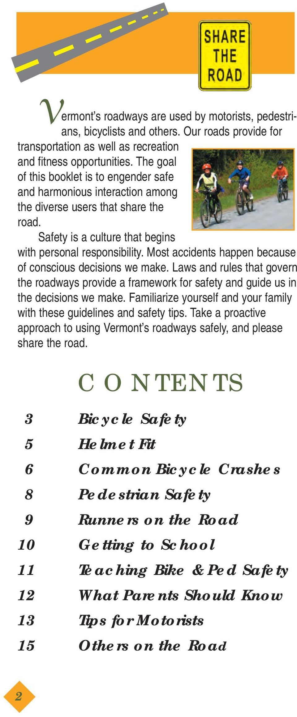 Most accidents happen because of conscious decisions we make. Laws and rules that govern the roadways provide a framework for safety and guide us in the decisions we make.