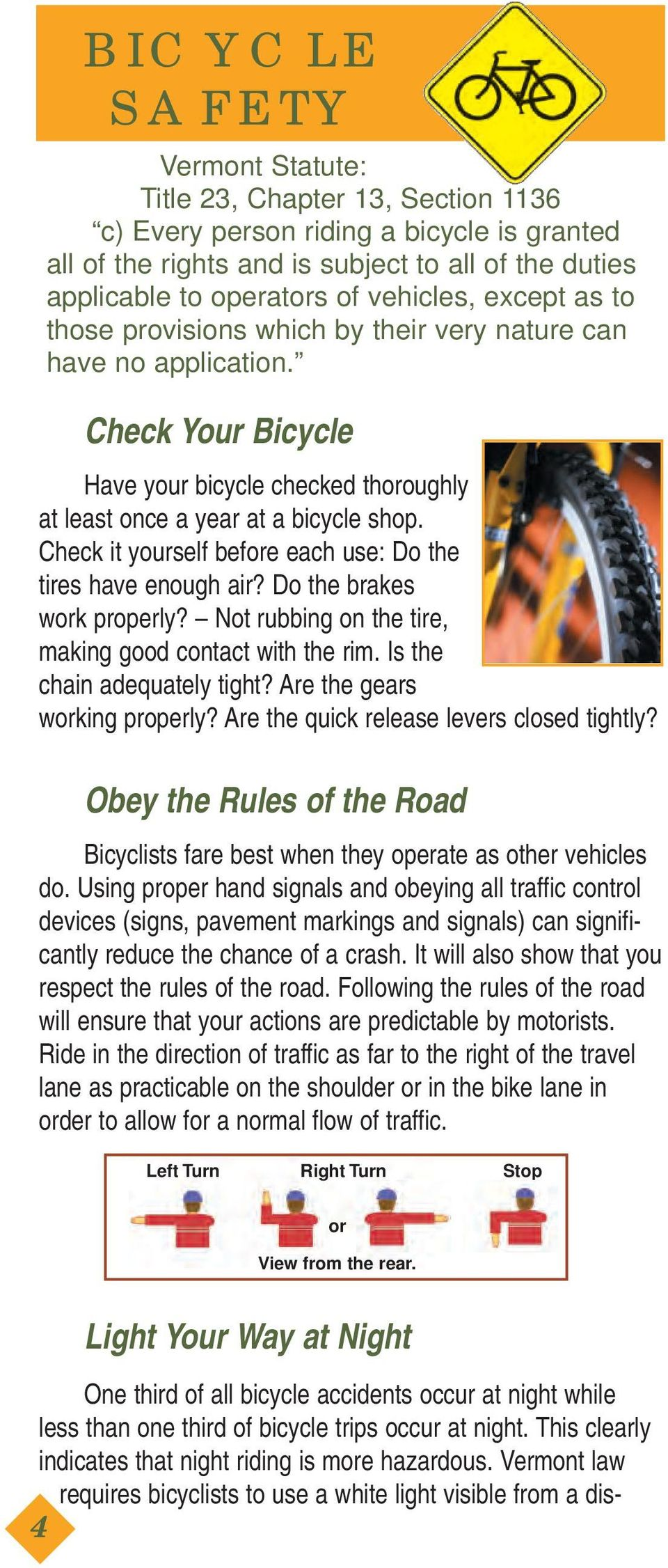 Check it yourself before each use: Do the tires have enough air? Do the brakes work properly? Not rubbing on the tire, making good contact with the rim. Is the chain adequately tight?