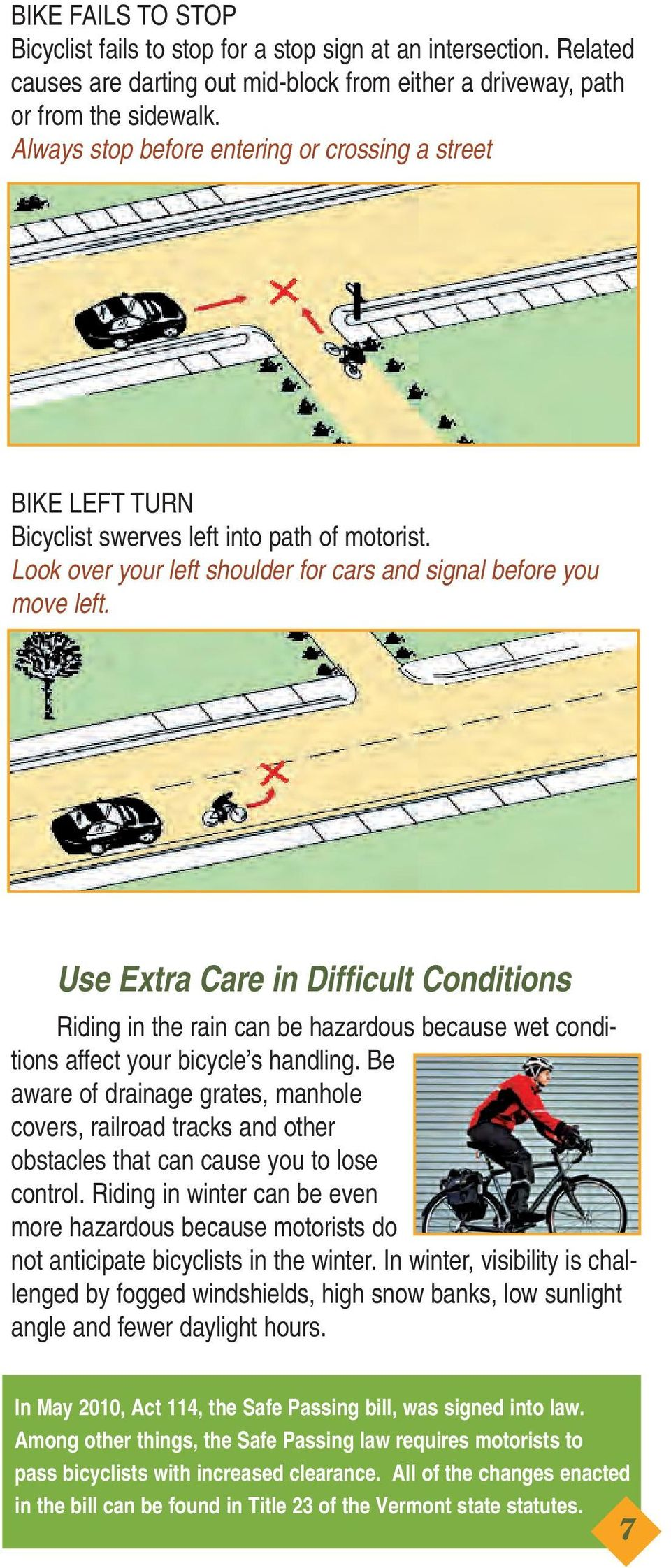 Use Extra Care in Difficult Conditions Riding in the rain can be hazardous because wet conditions affect your bicycle s handling.