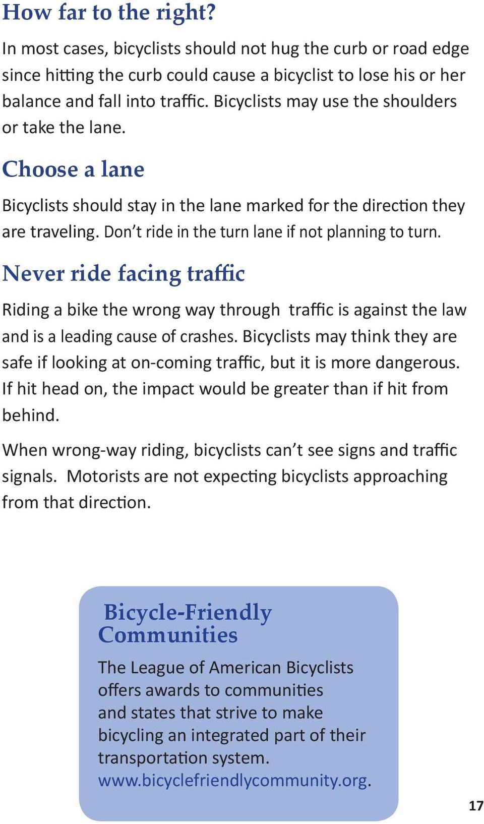 Never ride facing traffic Riding a bike the wrong way through traffic is against the law and is a leading cause of crashes.