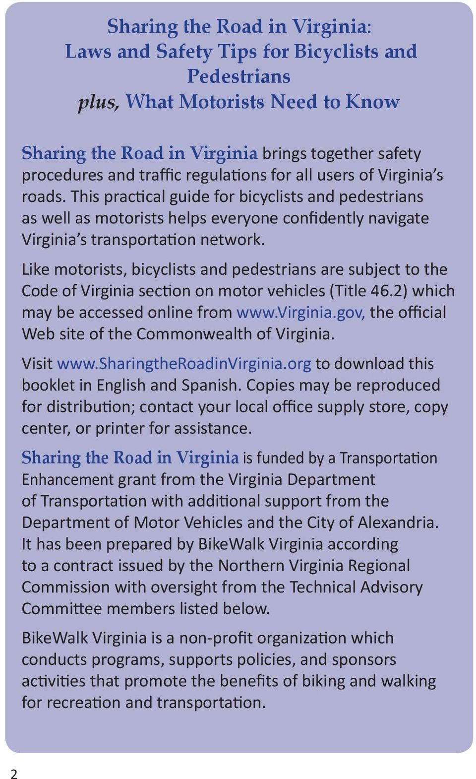Like motorists, bicyclists and pedestrians are subject to the Code of Virginia section on motor vehicles (Title 46.2) which may be accessed online from www.virginia.